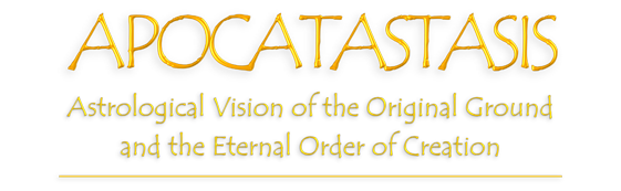 APOCATASTASIS - Astrological Look in the True Original Ground and the Eternal Order of Things